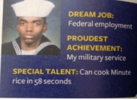 Funny, Military, and Job: DREAM JOB  Federal employment  PROUDEST  ACHIEVEMENT  My military service  SPECIAL TALENT: Can cook Minute  rice in 58 seconds Special talent