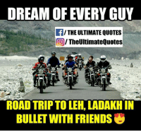 Memes, 🤖, and Road Trip: DREAM OF EVERY GUY  f/ THE ULTIMATE QUOTES  TheUltimateQuotes  ROAD TRIP TO LEH, LADAKH IN  BULLET WITH FRIENDS