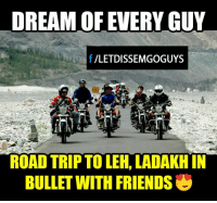Memes, 🤖, and Road Trip: DREAM OF EVERY GUY  f VLETDISSEMGOGUYS  ROAD TRIP TO LEH, LADAKH IN  BULLET WITH FRIENDS
