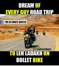 Memes, Quotes, and Dreams: DREAM  OF  EVERY GUY  ROAD TRIP  f/ THE ULTIMATE QUOTES  OITheUltimate Quotes  TO  LEH LADAKH ON  BULLET  BIKE