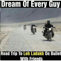 Memes, 🤖, and Road Trip: Dream of Every Guy  Road Trip To Leh Ladakh On Bullet  With Friends True indianshit