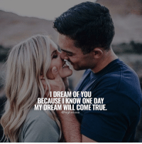 Tag Someone 😍: DREAM OF YOU  BECAUSE I KNOW ONE DAY  MY DREAM WILL COME TRUE.  @highinlove Tag Someone 😍