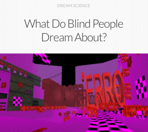 Science, Dream, and What: DREAM SCIENCE  What Do Blind People  Dream About?  ENR  ERE  BRO It should look like that…