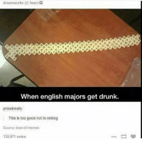 Best Of Memes: dream wurks  heart  When english majors get drunk.  proudreally  This is too good not to reblog  Source: best-of memes  132,871 notes