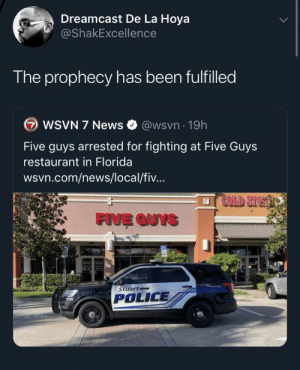 Chaos will ensue (via /r/BlackPeopleTwitter): Dreamcast De La Hoya  @ShakExcellence  The prophecy has been fulfilled  WSVN 7 News  @wsvn 19h  Five guys arrested for fighting at Five Guys  restaurant in Florida  wsvn.com/news/local/fiv...  FIVE QUYS  Stuart  POLICE  1701 Chaos will ensue (via /r/BlackPeopleTwitter)