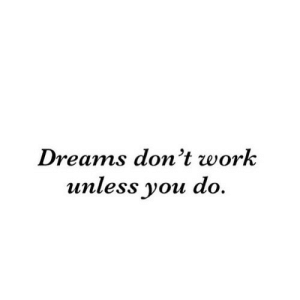 https://iglovequotes.net/: Dreams don't work  unless you do. https://iglovequotes.net/