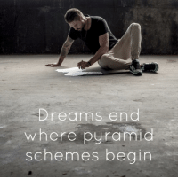 Dreams, Pyramid, and More: Dreams end  where pyramid  schemes begin