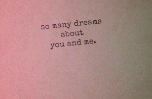 And Me: dreams  so many  about  and me.  you