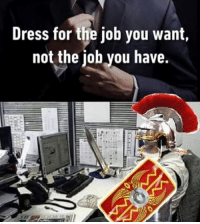 Dress, Rough Roman, and Job: Dress for the job you want,  not the iob vou have.