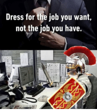 Memes, Dress, and 🤖: Dress for the job you want,  not the job you have Wish that were me