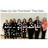 """That would be me if I was a girl @_kevinboner: Dress Up Like """"Dominoes"""" They Said. That would be me if I was a girl @_kevinboner"""