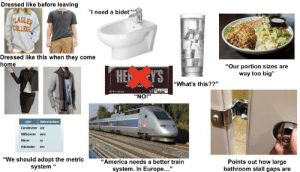 """Any American after they've lived in Europe for like a month starterpack: Dressed like before leaving  """"I need a bidet""""  LAGLER  COLLEGE  Dressed like this when they come  home  """"Our portion sizes are  way too big""""  HE Y'S  """"What's this??""""  Mi  TE  EEUEINl  """"NO!""""  Unit  Abbreviation  Centimeter cm  Millimeter  Meter  Kilometer  km  """"We should adopt the metric  system """"  Points out how large  bathroom stall gaps are  """"America needs a better train  system. In Europe..."""" Any American after they've lived in Europe for like a month starterpack"""