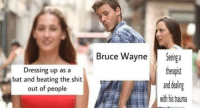 memecage:  I'm seeing symbols in the sky doc: Dressing up as a  bat and beating the shit  out of people  Bruce WayneSenga  therapist  Eand deal  with his tauma memecage:  I'm seeing symbols in the sky doc