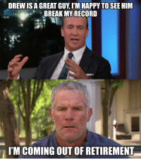 Nfl, Break, and Happy: DREW IS A GREAT GUY, I'M HAPPY TO SEE HIM  BREAK MYRECORD  I'M COMING OUT OF RETIREMENT 😂 Credit: NFLHateMemes