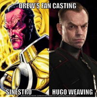 Well, what do you think? My fancast for Sinestro is Luke Evans, but I like this fancast too honestly '-' (via: For The Love of DC group on FB) Batman Superman WonderWoman TheFlash GreenLantern Aquaman Cyborg Shazam MartianManHunter GreenArrow BlackCanary JusticeLeague Darkseid SteppenWolf LexLuthor DCEU SuicideSquad Joker HarleyQuinn Deathstroke Deadshot Nightwing RedHood HugoWeaving: DREW'S FAN CASTING  SINESTR0  HUGO WEAVING  DOWNLOAD MEME GENERATOR FROM HTTP://MEMECRUNCH.COM Well, what do you think? My fancast for Sinestro is Luke Evans, but I like this fancast too honestly '-' (via: For The Love of DC group on FB) Batman Superman WonderWoman TheFlash GreenLantern Aquaman Cyborg Shazam MartianManHunter GreenArrow BlackCanary JusticeLeague Darkseid SteppenWolf LexLuthor DCEU SuicideSquad Joker HarleyQuinn Deathstroke Deadshot Nightwing RedHood HugoWeaving