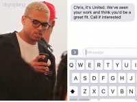 Why y'all gotta do Chris like this 😂😂: drgrayfang  Chris, it's United. We've seen  your work and think you'd be a  great fit. Call if interested  Message  Q WERT YUI  A S D F G H J  Z X C V B N Why y'all gotta do Chris like this 😂😂