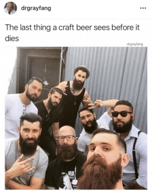 Beer, Vape, and Craft Beer: drgrayfang  The last thing a craft beer sees before it  dies  drgrayfang  23  as3 Check out my new vape mod bro