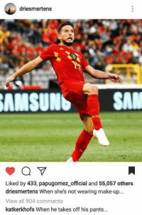 Carolina Panthers, Internet, and Soccer: driesmertens  AMSUNSSAN  Liked by 433, papugomez_official and 55,057 others  driesmertens When she's not wearing make-up...  View all 904 comments  katkerkhofs When he takes off his pants... Dries Mertens's wife wins the internet with her reply 😂😂 https://t.co/8SdazhiBeC
