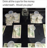 Would you? @pmwhiphop @pmwhiphop @pmwhiphop @pmwhiphop @pmwhiphop @pmwhiphop: Drink all the cups for the money  underneath.. Would you play?  ATR Would you? @pmwhiphop @pmwhiphop @pmwhiphop @pmwhiphop @pmwhiphop @pmwhiphop