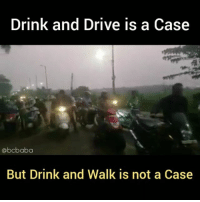 Memes, Drive, and 🤖: Drink and Drive is a Cas<e  @bcbaba  But Drink and Walk is not a Case Ye alag bakchodi hai Bc Bcbaba
