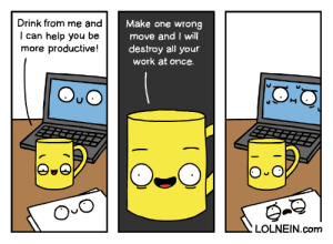 Mad Mug: Drink from me and  Make one wrong  move and I will  destroy all your  work at once  can help you  more productive!  be  O O  LOLNEIN.com Mad Mug