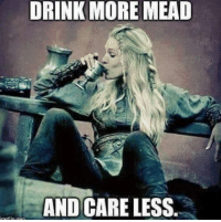 Sounds good to me ;-): DRINK MORE MEAD  AND CARELESS. Sounds good to me ;-)