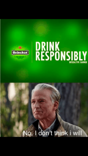I love you 3000: DRINK  RESPONSIBLY  Heineken  INTERACTIVE BANNER  No, I don't think i will I love you 3000