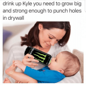 You need power kyle by J_Man2743 MORE MEMES: drink up Kyle you need to grow big  and strong enough to punch holes  in drywall You need power kyle by J_Man2743 MORE MEMES