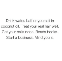 Memes, Coconut Oil, and Nails: Drink water. Lather yourself in  coconut oil. Treat your real hair well.  Get your nails done. Reads books.  Start a business. Mind yours. Focus on your girls! LIKE my page --_ Spectacular