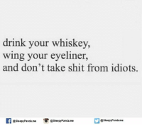 Memes, Panda, and Wings: drink your whiskey,  wing your eyeliner  and don't take shit from idiots.  @sleepy Panda.me  @Sleepy Pandame  @Sleepy Panda me