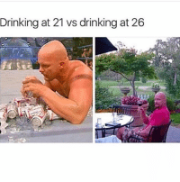 Drinking, Funny, and Cant: Drinking at 21 vs drinking at 26 Only pussys can't hang