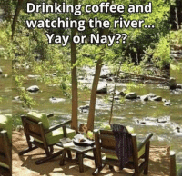 Campers dreams! #camping #hiking #outdoors #tent #outdoor #caravan #campsite #travel #fishing #survival #marmot http://bit.ly/2kKy6JF: Drinking coffee and  watching the river  Yay or Nay?? Campers dreams! #camping #hiking #outdoors #tent #outdoor #caravan #campsite #travel #fishing #survival #marmot http://bit.ly/2kKy6JF