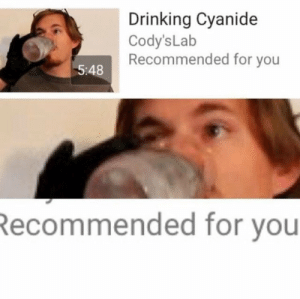 Meirl: Drinking Cyanide  Cody's Lab  Recommended for you  5:48  Recommended for you Meirl