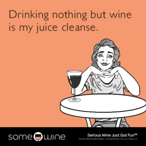 memehumor:  Drinking nothing but wine is my juice cleanse.: Drinking nothing but wine  is my juice cleanse.  someQwn  Serious Wine Just Got FunT  PLEASE DRINK RESFONSELY 1026 BEVERAGE CO LLC NAPA CA memehumor:  Drinking nothing but wine is my juice cleanse.