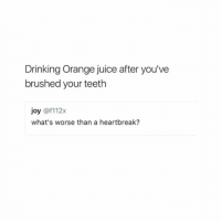 😂😂😂: Drinking Orange juice after you've  brushed your teeth  joy @f112x  what's worse than a heartbreak? 😂😂😂