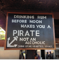 Dank, Drinking, and Ups: DRINKING RUM  BEFORE NOON  MAKES YOU A  PIRATE  NOT AN  ALCOHOLIC  DRINK UP ME HEARTIES, YO-HO! Be sure to like Wititudes!