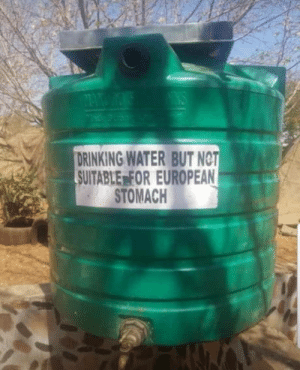No Europeans: DRINKING WATER BUT NET  SUITABLE FOR EUROPEAN  STOMACH No Europeans