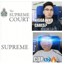 Bottom text: @drip-  SUPREME  COURT  SN  WHO  CARES?  SUPREME  @drip meme Bottom text