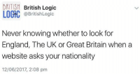 😂😂: DRITIS British Logic  LOGIC @British Logic  Never knowing whether to look for  England, The UK or Great Britain when a  website asks your nationality  12/06/2017, 2:08 pm 😂😂