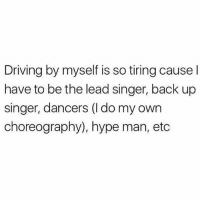 Annoying: Driving by myself is so tiring cause l  have to be the lead singer, back up  singer, dancers (l do my own  choreography), hype man, etc Annoying