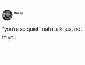 "Dank, Memes, and Target: Drizzy  ""you're so quiet"" nah i talk. just not  to you Nah Im fine by Nervous_Wallaby FOLLOW HERE 4 MORE MEMES."