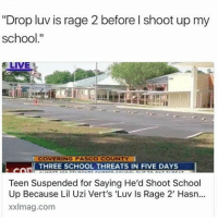 """Funny, School, and Live: """"Drop luv is rage 2 before l shoot up my  school.""""  LIVE  COVERING PASCO COUNTY  I  THREE SCHOOL THREATS IN FIVE DAYS  Teen Suspended for Saying He'd Shoot School  Up Because Lil Uzi Vert's 'Luv ls Rage 2' Hasn...  XX mag.com Comment """"L"""" one times in a row without getting interrupted, %99.9 cant do it • ➫➫➫ Follow @Staggering for more funny posts daily!"""