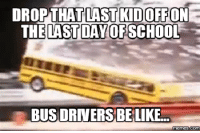 Last Day Of School Meme: DROP THAT LAST KDOFFONE  LAST DAY OF SCHOOL  BUSDRIVERSBELIKE  Memes
