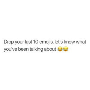Memes, Emojis, and Been: Drop your last 10 emojis, let's know what  you've been talking about 😂👀⬇️❤️😉🤦🏽‍♂️😊😍🤷🏾‍♂️🏃🏾 What's yours? ⬇️⬇️ . KraksTV Entertainment Fun