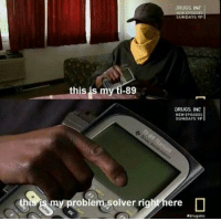 Drugs, Episodes, and New: DRUGS INC  SUNDAYS 9P  this is myti-89  DRUGS INC  NEW EPISODES  SUNDAYS 9P  thisis  my problém, solver right here  <p>🅱roblem 🅱olver</p>