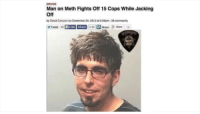 """Dank, Drugs, and Jacking Off: DRUGS  Man on Meth Fights Off 15 Cops While Jacking  Off  by David Covuoci on December 29, 2013 at 5.09pm-38 comments  Tweet 45  fike Share  3.8k  Share Share1 <p>When u do a bit of💉👌🍆🔫 via /r/dank_meme <a href=""""http://ift.tt/2DhIEqm"""">http://ift.tt/2DhIEqm</a></p>"""