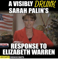 Just for fun we all know she's a moron: DRUNA  SARAH PALIN'S  RESPONSE TO  WELCOM  ELIZABETH WARREN  OCCUPY  DEMOCRATS Just for fun we all know she's a moron