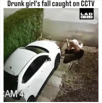 Drunk, Fall, and Girls: Drunk girl's fall caught on CCTV  LAD  BIBLE 'Ok, act sober'... 😂😂