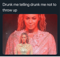 @see_more has the funniest memes 😂: Drunk me telling drunk me not to  throw up @see_more has the funniest memes 😂