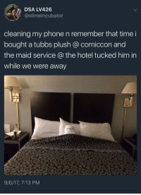Phone, Hotel, and Time: DSA LV426  @slimeincubator  cleaning my phone n remember that time i  bought a tubbs plush @ comiccon and  the maid service a the hotel tucked him in  while we were away  9/6/17, 7:13 PM Wholesome Room Service